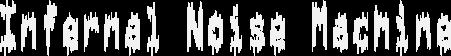 Infernal Noise Machine - Header Image